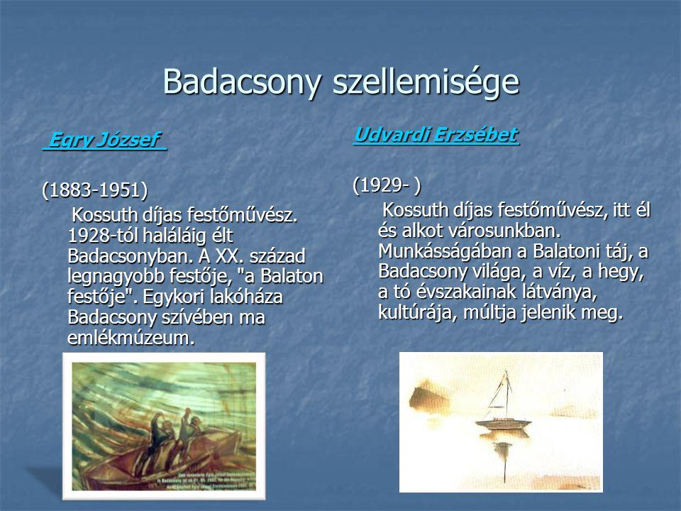 Badacsony szellemisége Egry József Egry József (1883-1951) Kossuth díjas festőművész. 1928-tól haláláig élt Badacsonyban. A XX. század legnagyobb fest