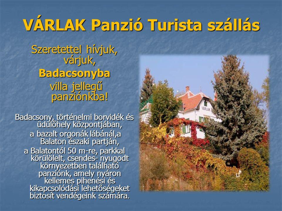 VÁRLAK Panzió Turista szállás Szeretettel hívjuk, várjuk, Badacsonyba villa jellegű panziónkba! villa jellegű panziónkba! Badacsony, történelmi borvid