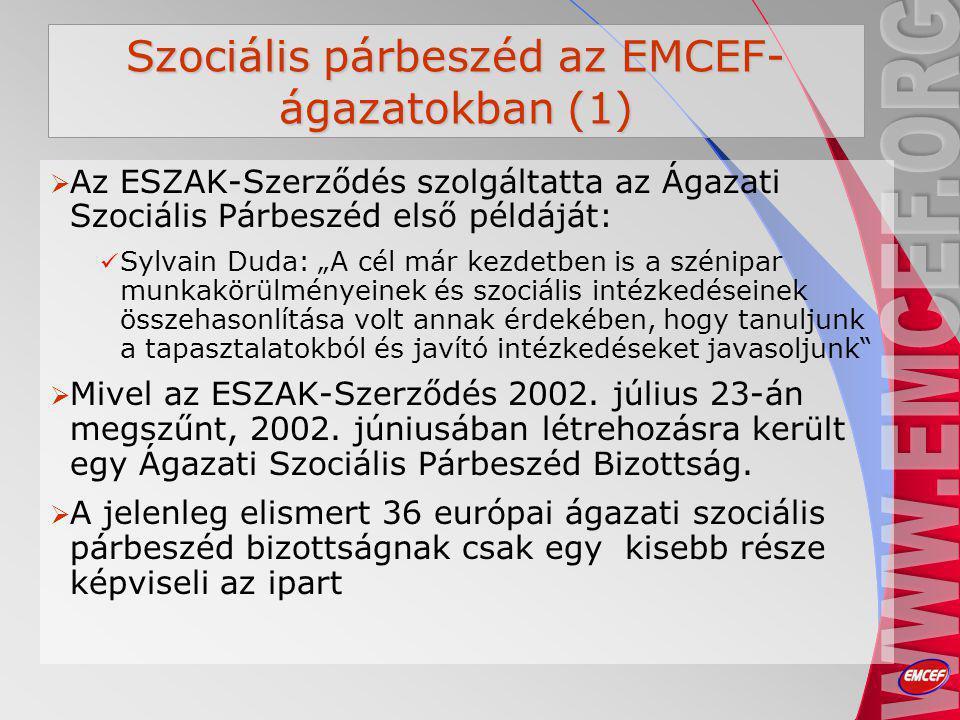 """Szociális párbeszéd az EMCEF- ágazatokban (1)  Az ESZAK-Szerződés szolgáltatta az Ágazati Szociális Párbeszéd első példáját: Sylvain Duda: """"A cél már kezdetben is a szénipar munkakörülményeinek és szociális intézkedéseinek összehasonlítása volt annak érdekében, hogy tanuljunk a tapasztalatokból és javító intézkedéseket javasoljunk  Mivel az ESZAK-Szerződés 2002."""