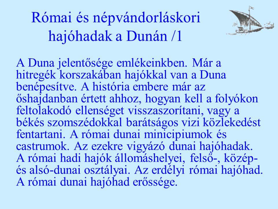 Római és népvándorláskori hajóhadak a Dunán /1 A Duna jelentősége emlékeinkben. Már a hitregék korszakában hajókkal van a Duna benépesítve. A história