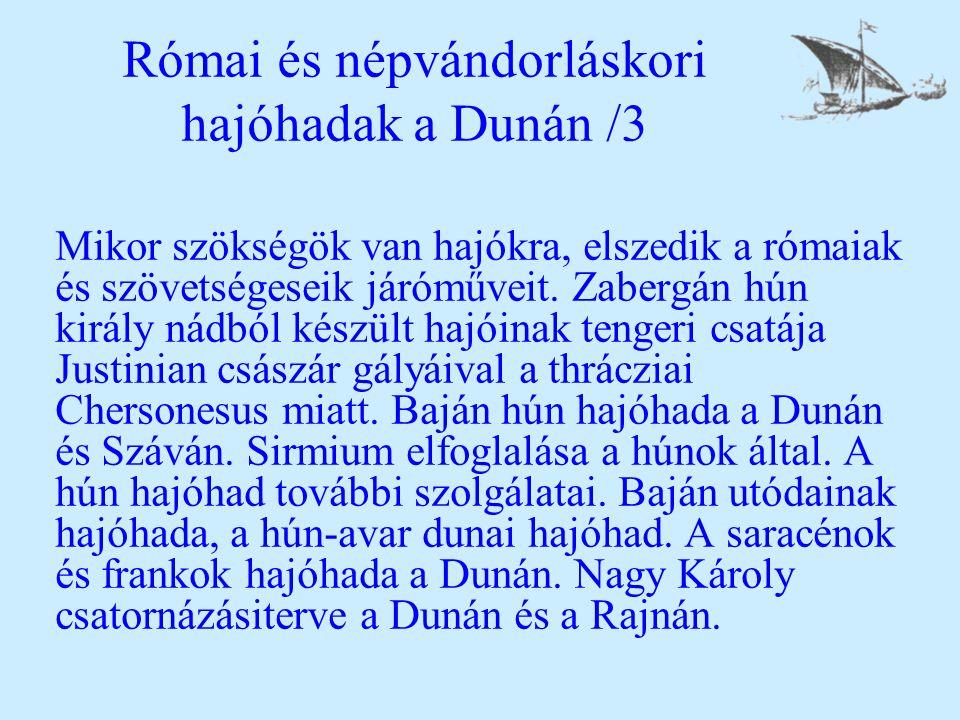 Római és népvándorláskori hajóhadak a Dunán /3 Mikor szökségök van hajókra, elszedik a rómaiak és szövetségeseik járóműveit. Zabergán hún király nádbó