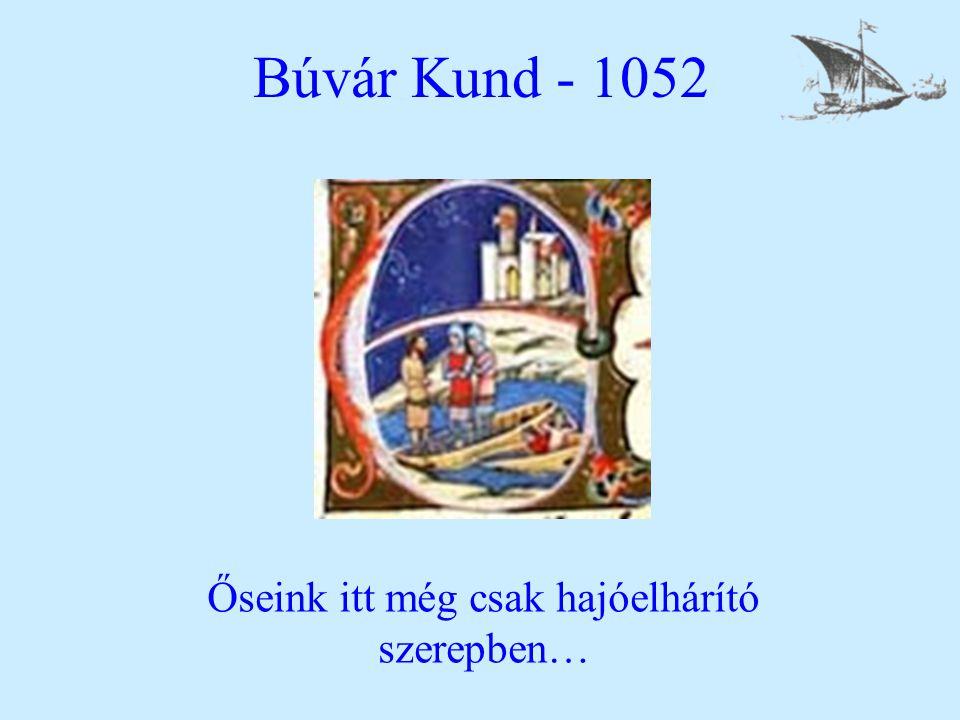 Búvár Kund - 1052 Őseink itt még csak hajóelhárító szerepben…
