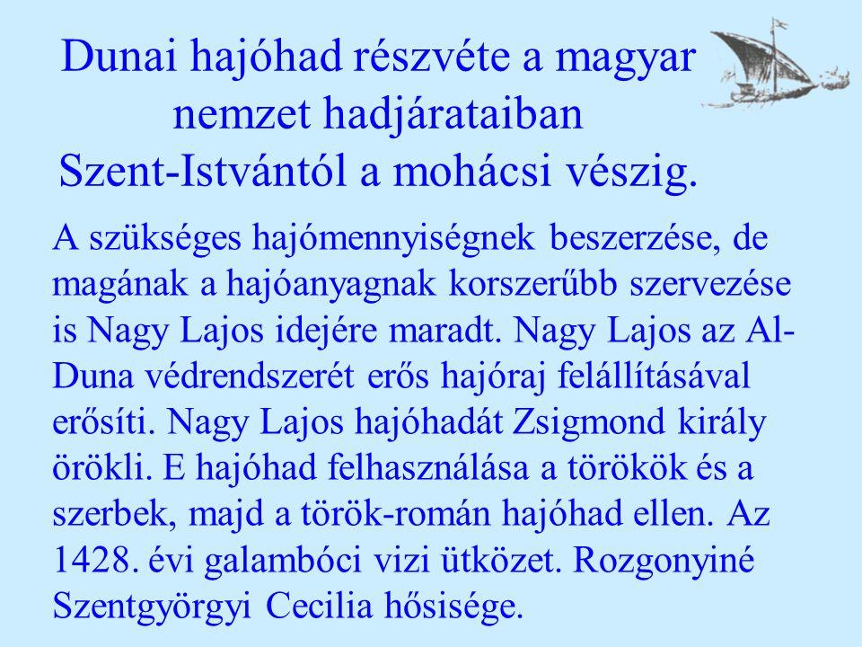 Dunai hajóhad részvéte a magyar nemzet hadjárataiban Szent-Istvántól a mohácsi vészig. A szükséges hajómennyiségnek beszerzése, de magának a hajóanyag