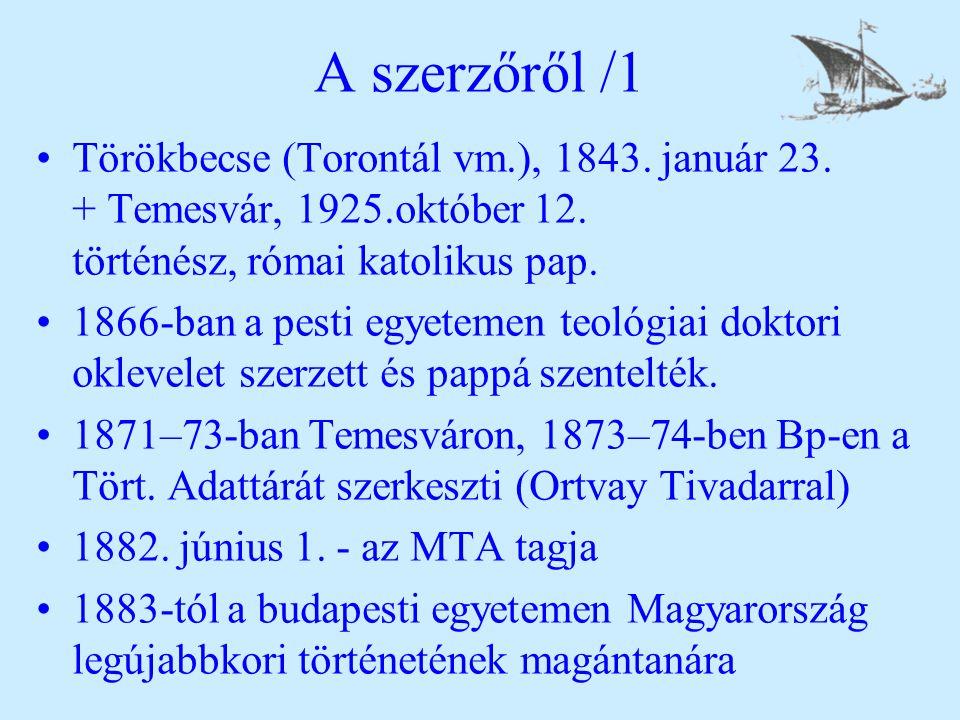 A szerzőről /1 Törökbecse (Torontál vm.), 1843. január 23. + Temesvár, 1925.október 12. történész, római katolikus pap. 1866-ban a pesti egyetemen teo