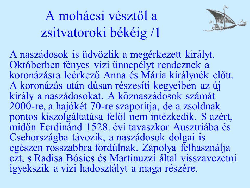 A mohácsi vésztől a zsitvatoroki békéig /1 A naszádosok is üdvözlik a megérkezett királyt.