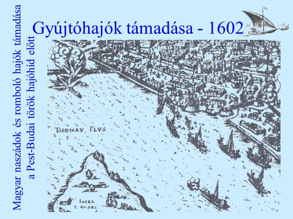 Gyújtóhajók támadása - 1602 Magyar naszádok és romboló hajók támadása a Pest-Budai török hajóhíd előtt