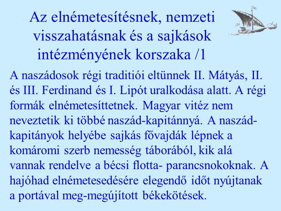 Az elnémetesítésnek, nemzeti visszahatásnak és a sajkások intézményének korszaka /1 A naszádosok régi traditiói eltünnek II. Mátyás, II. és III. Ferdi