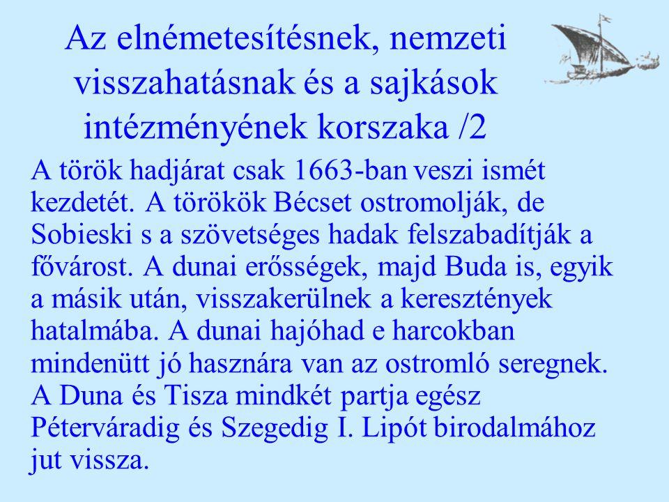 Az elnémetesítésnek, nemzeti visszahatásnak és a sajkások intézményének korszaka /2 A török hadjárat csak 1663-ban veszi ismét kezdetét. A törökök Béc