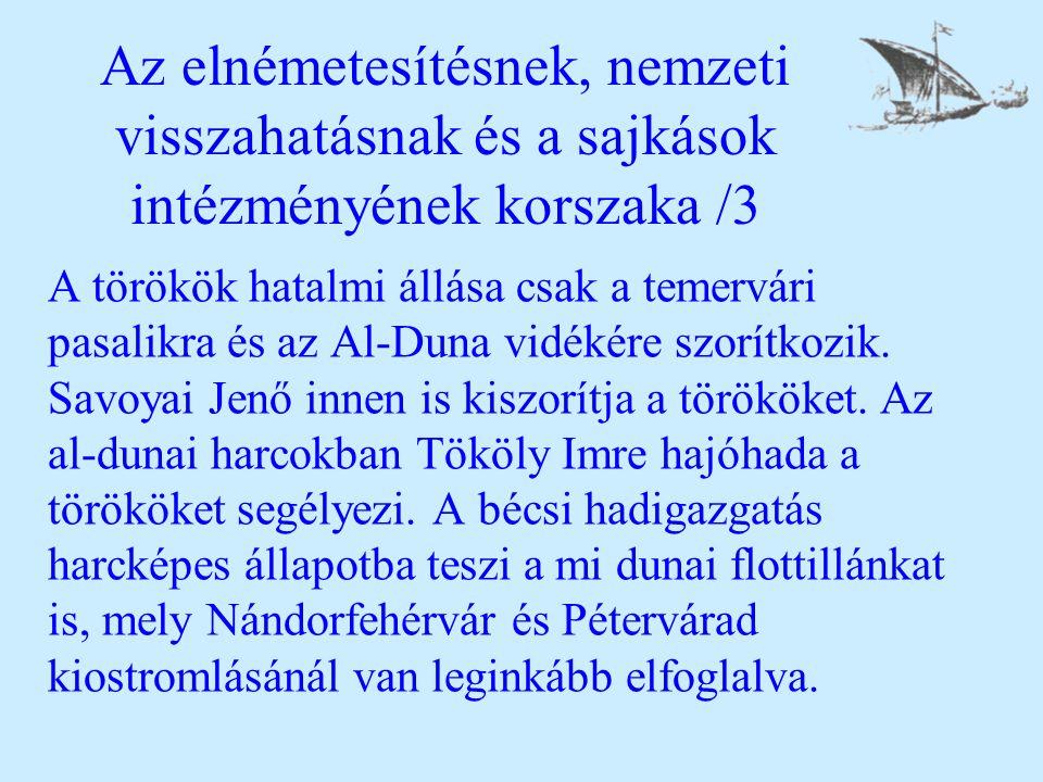 Az elnémetesítésnek, nemzeti visszahatásnak és a sajkások intézményének korszaka /3 A törökök hatalmi állása csak a temervári pasalikra és az Al-Duna