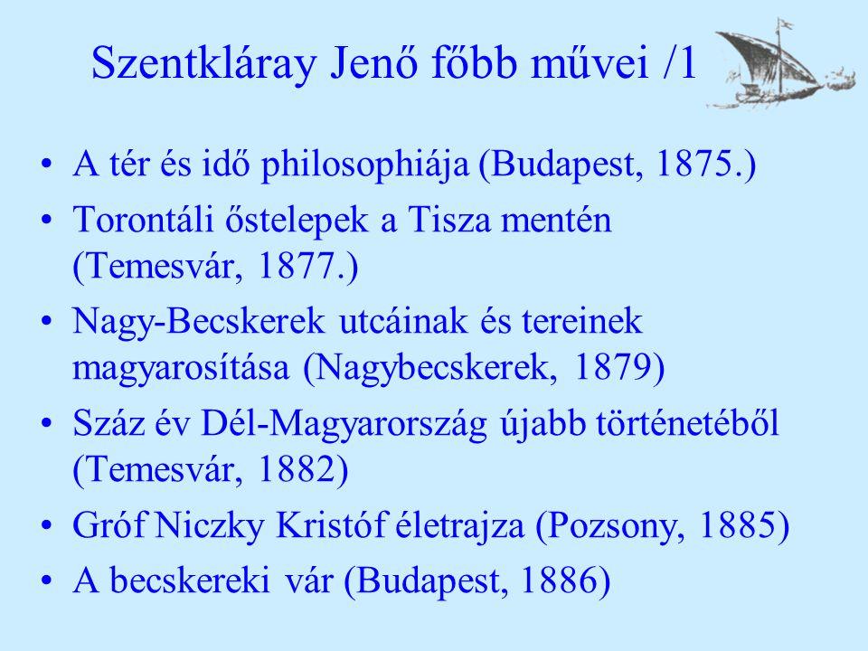 Szentkláray Jenő főbb művei /1 A tér és idő philosophiája (Budapest, 1875.) Torontáli őstelepek a Tisza mentén (Temesvár, 1877.) Nagy-Becskerek utcáin