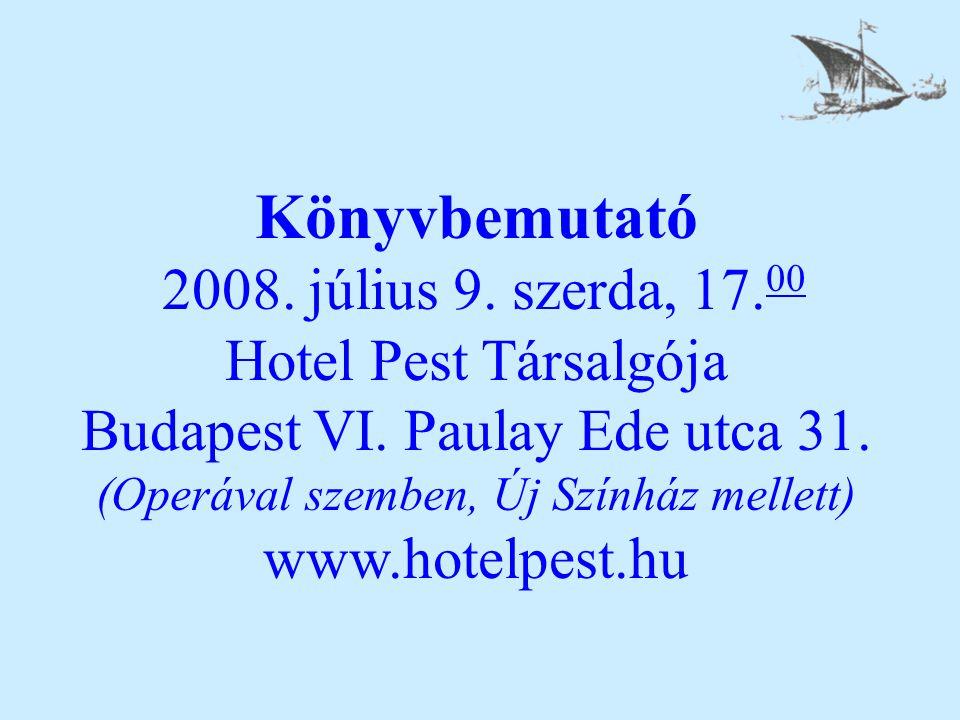 Könyvbemutató 2008. július 9. szerda, 17. 00 Hotel Pest Társalgója Budapest VI. Paulay Ede utca 31. (Operával szemben, Új Színház mellett) www.hotelpe