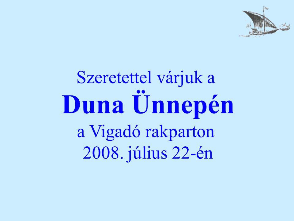 Szeretettel várjuk a Duna Ünnepén a Vigadó rakparton 2008. július 22-én