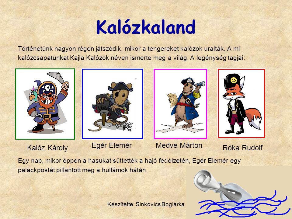 Készítette: Sinkovics Boglárka Kalózkaland Történetünk nagyon régen játszódik, mikor a tengereket kalózok uralták. A mi kalózcsapatunkat Kajla Kalózok
