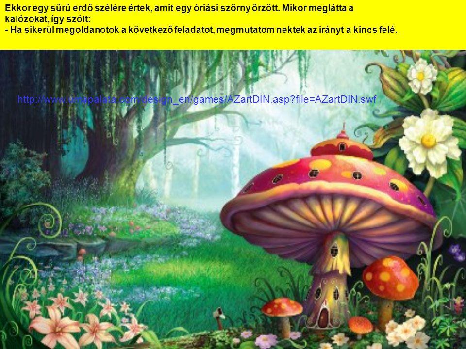 http://www.umapalata.com/design_en/games/AZartDIN.asp?file=AZartDIN.swf Ekkor egy sűrű erdő szélére értek, amit egy óriási szörny őrzött.