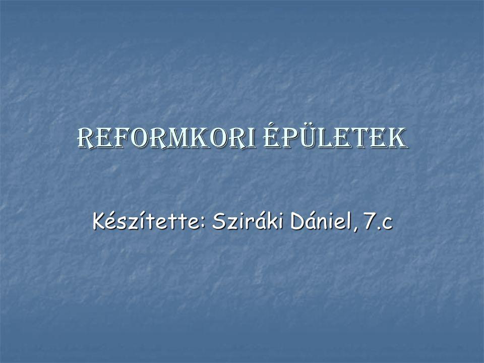 Reformkori épületek Készítette: Sziráki Dániel, 7.c