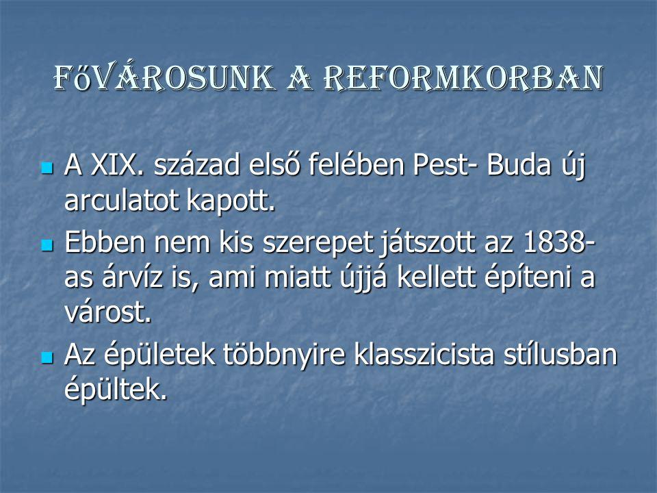 F ő városunk a reformkorban A XIX.század első felében Pest- Buda új arculatot kapott.