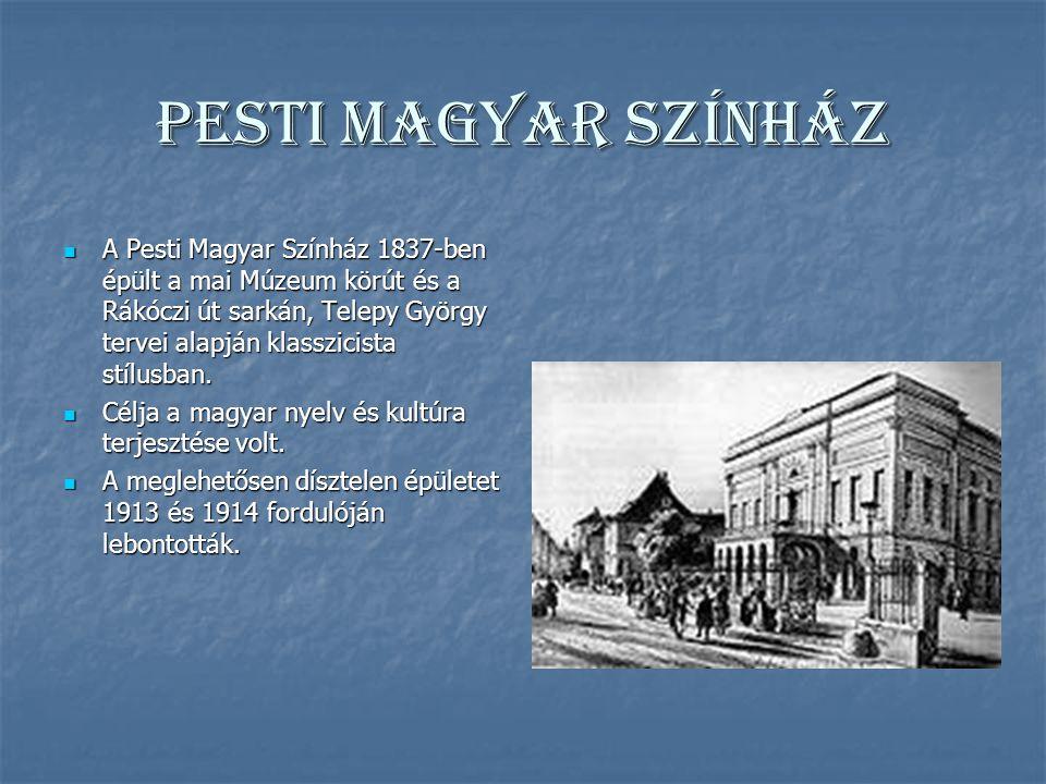 Pesti Magyar Színház A Pesti Magyar Színház 1837-ben épült a mai Múzeum körút és a Rákóczi út sarkán, Telepy György tervei alapján klasszicista stílusban.
