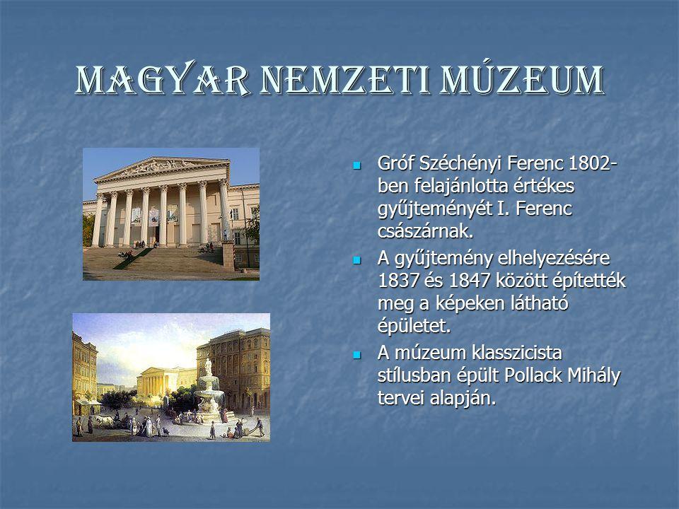 Magyar Nemzeti Múzeum Gróf Széchényi Ferenc 1802- ben felajánlotta értékes gyűjteményét I.