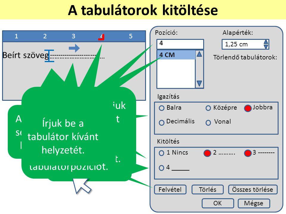 1234512345 Pozíció:Alapérték: 1,25 cm Törlendő tabulátorok: Igazítás BalraKözépre Jobbra Decimális Vonal Kitöltés 1 Nincs2 ……….