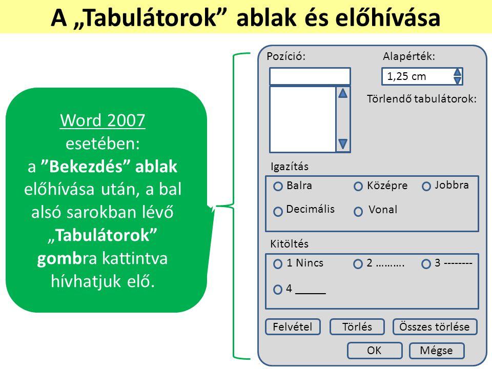 """Word 2003 esetében: """"Formátum  """"Tabulátorok menüpont alatt érhetjük el."""