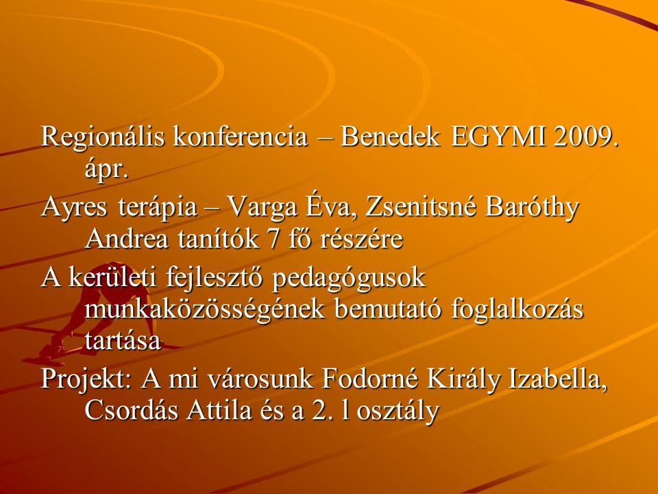 Regionális konferencia – Benedek EGYMI 2009. ápr. Ayres terápia – Varga Éva, Zsenitsné Baróthy Andrea tanítók 7 fő részére A kerületi fejlesztő pedagó