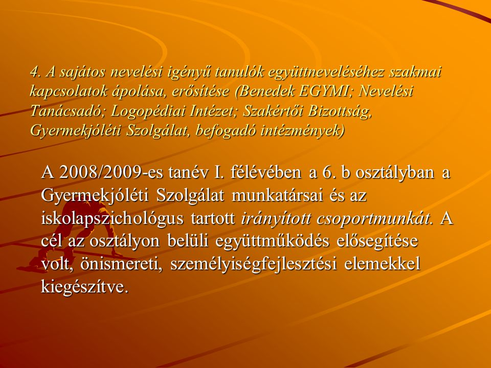 4. A sajátos nevelési igényű tanulók együttneveléséhez szakmai kapcsolatok ápolása, erősítése (Benedek EGYMI; Nevelési Tanácsadó; Logopédiai Intézet;