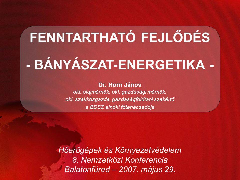 Dr. Horn János okl. olajmérnök, okl. gazdasági mérnök, okl. szakközgazda, gazdaságföldtani szakértő a BDSZ elnöki főtanácsadója FENNTARTHATÓ FEJLŐDÉS
