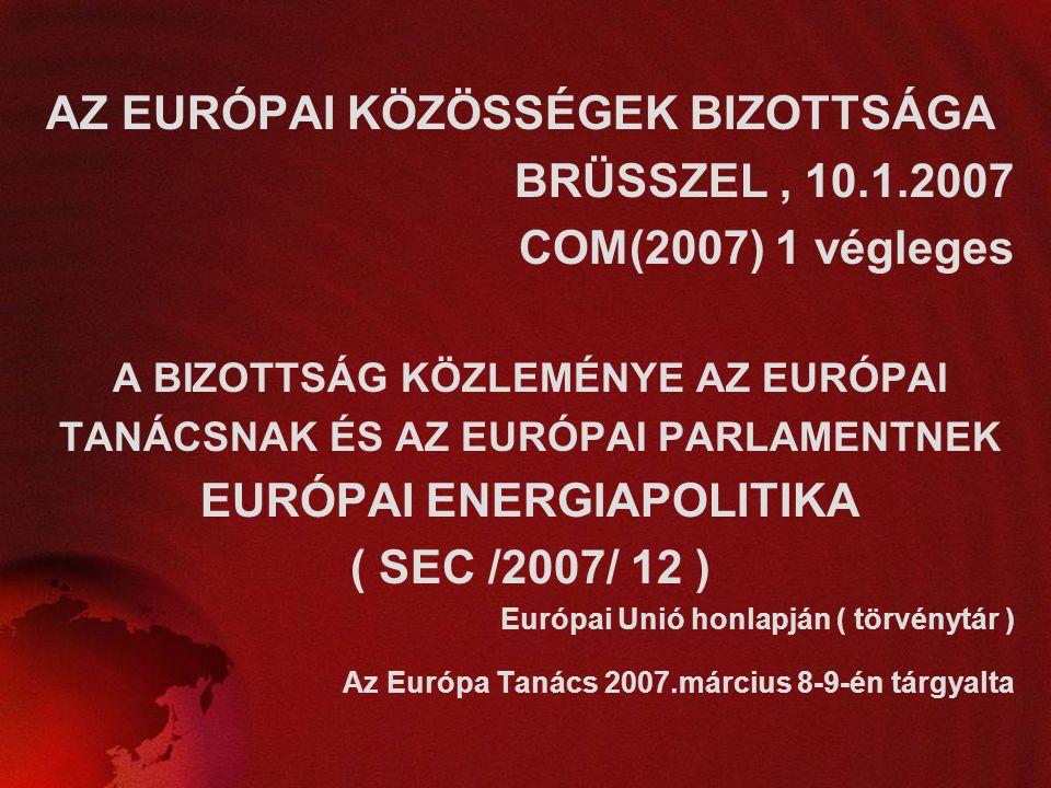 AZ EURÓPAI KÖZÖSSÉGEK BIZOTTSÁGA BRÜSSZEL, 10.1.2007 COM(2007) 1 végleges A BIZOTTSÁG KÖZLEMÉNYE AZ EURÓPAI TANÁCSNAK ÉS AZ EURÓPAI PARLAMENTNEK EURÓP