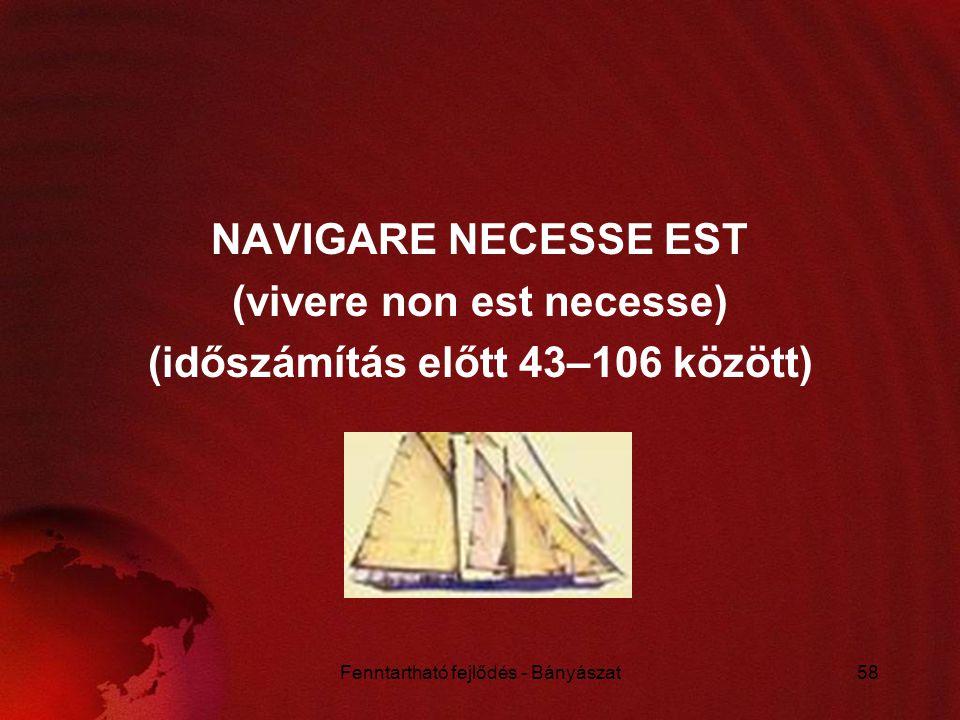 Fenntartható fejlődés - Bányászat58 NAVIGARE NECESSE EST (vivere non est necesse) (időszámítás előtt 43–106 között)