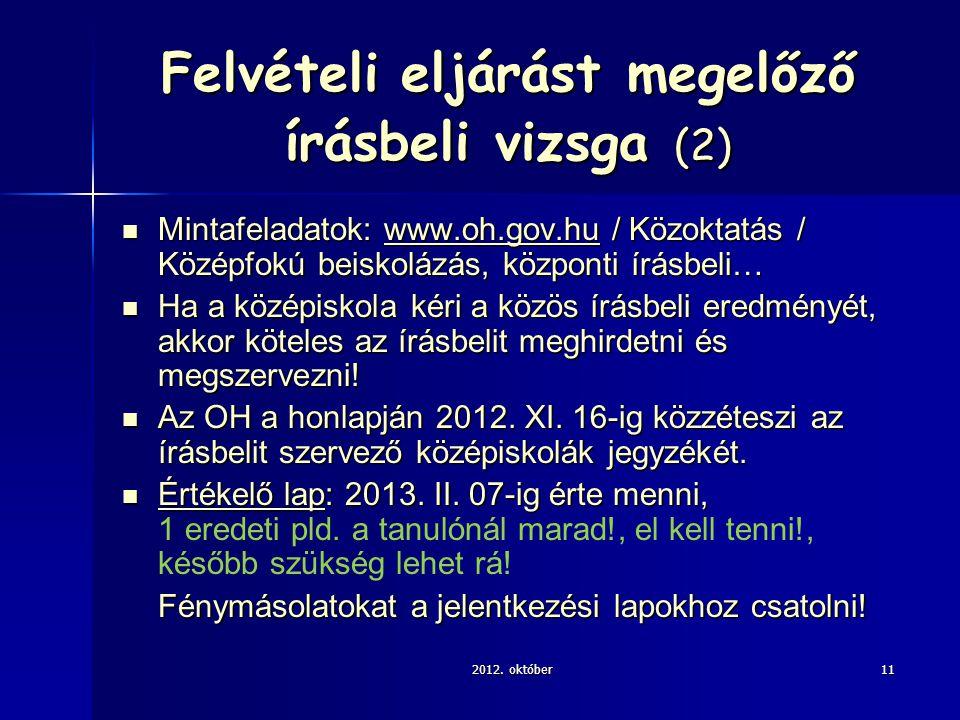 Felvételi eljárást megelőző írásbeli vizsga (2) Mintafeladatok: www.oh.gov.hu / Közoktatás / Középfokú beiskolázás, központi írásbeli… Mintafeladatok: www.oh.gov.hu / Közoktatás / Középfokú beiskolázás, központi írásbeli…www.oh.gov.hu Ha a középiskola kéri a közös írásbeli eredményét, akkor köteles az írásbelit meghirdetni és megszervezni.