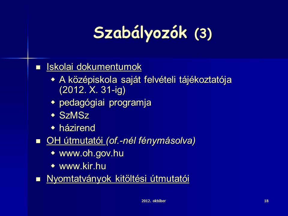 Szabályozók (3) Iskolai dokumentumok Iskolai dokumentumok  A középiskola saját felvételi tájékoztatója (2012.