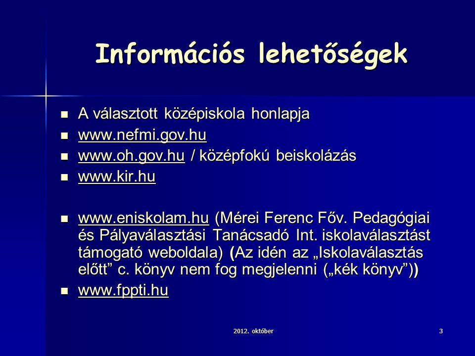 Információs lehetőségek A választott középiskola honlapja A választott középiskola honlapja www.nefmi.gov.hu www.nefmi.gov.hu www.nefmi.gov.hu www.oh.gov.hu / középfokú beiskolázás www.oh.gov.hu / középfokú beiskolázás www.oh.gov.hu www.kir.hu www.kir.hu www.kir.hu www.eniskolam.hu (Mérei Ferenc Főv.