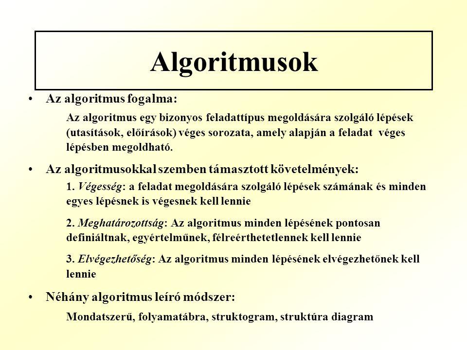 Algoritmusok Az algoritmus fogalma: Az algoritmus egy bizonyos feladattípus megoldására szolgáló lépések (utasítások, előírások) véges sorozata, amely