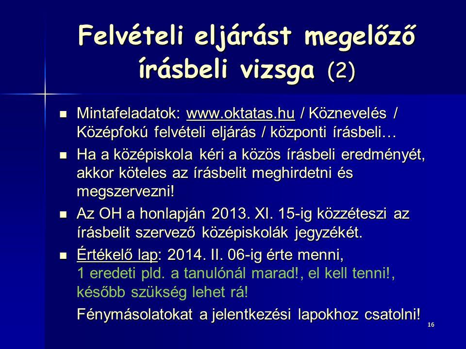 Felvételi eljárást megelőző írásbeli vizsga (2) Mintafeladatok: www.oktatas.hu / Köznevelés / Középfokú felvételi eljárás / központi írásbeli… Mintafe