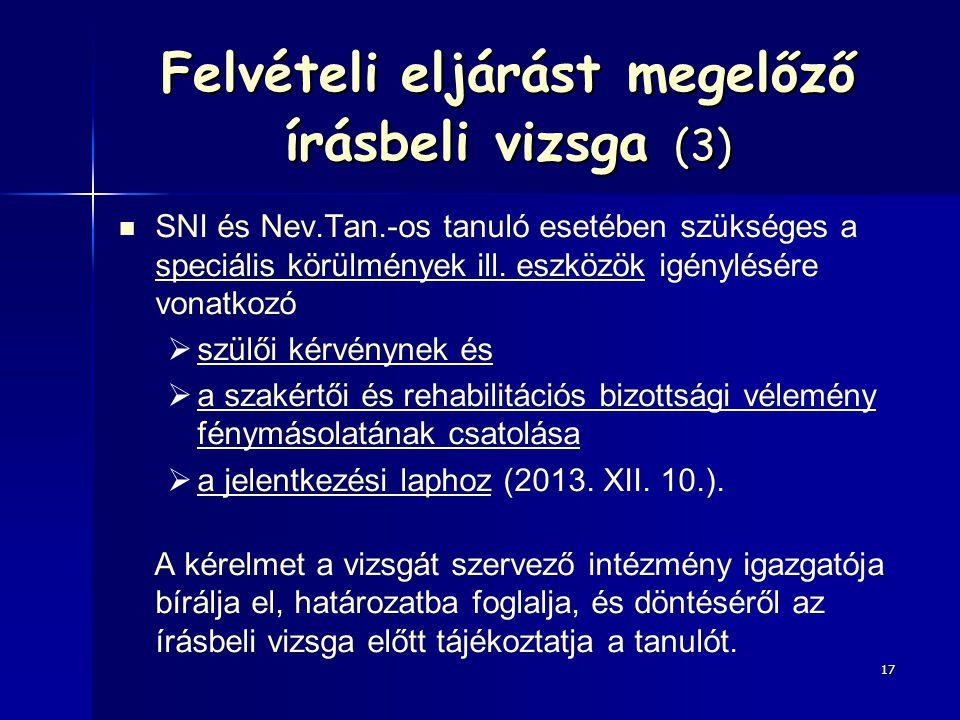 Felvételi eljárást megelőző írásbeli vizsga (3) SNI és Nev.Tan.-os tanuló esetében szükséges a speciális körülmények ill. eszközök igénylésére vonatko