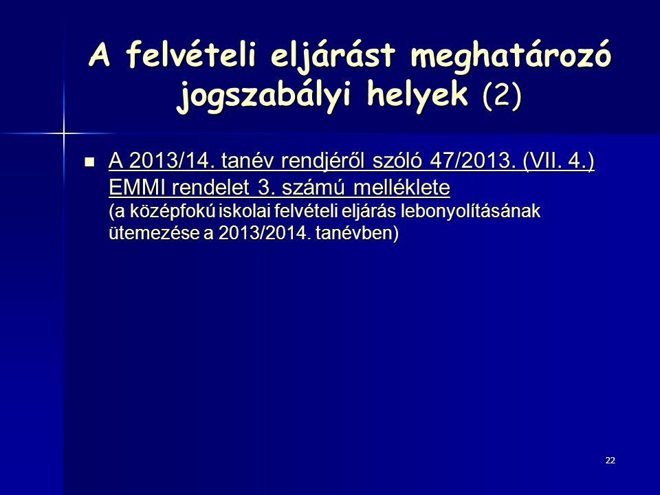 A felvételi eljárást meghatározó jogszabályi helyek (2) A 2013/14. tanév rendjéről szóló 47/2013. (VII. 4.) EMMI rendelet 3. számú melléklete (a közép