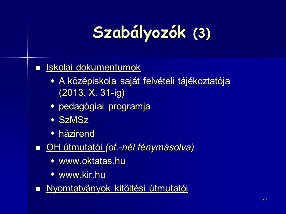 Szabályozók (3) Iskolai dokumentumok Iskolai dokumentumok  A középiskola saját felvételi tájékoztatója (2013. X. 31-ig)  pedagógiai programja  SzMS