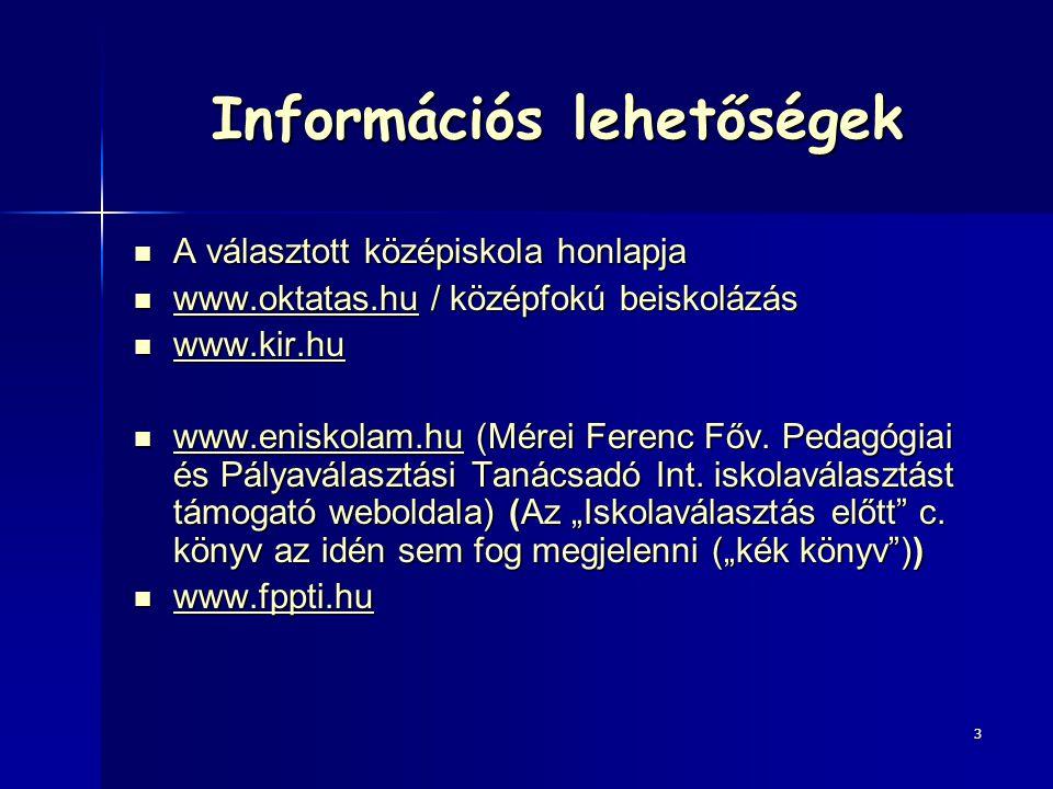 Információs lehetőségek A választott középiskola honlapja A választott középiskola honlapja www.oktatas.hu / középfokú beiskolázás www.oktatas.hu / kö