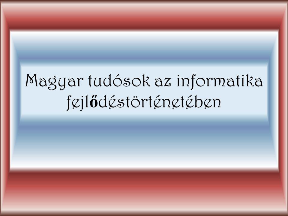 Magyar tudósok az informatika fejl ő déstörténetében