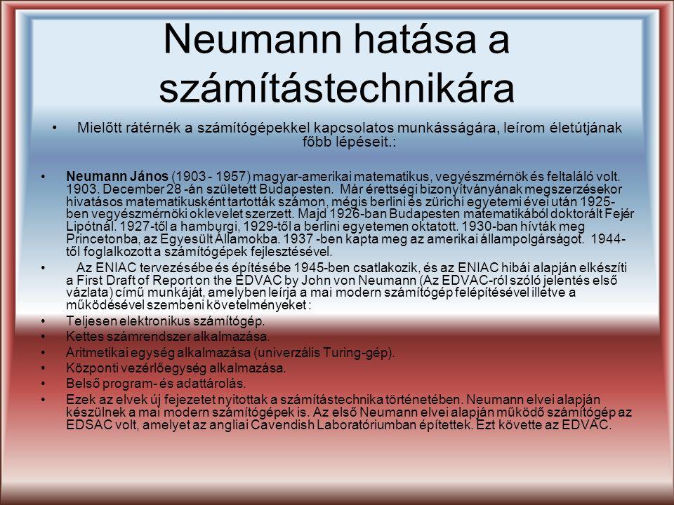 Neumann hatása a számítástechnikára Mielőtt rátérnék a számítógépekkel kapcsolatos munkásságára, leírom életútjának főbb lépéseit.: Neumann János (190