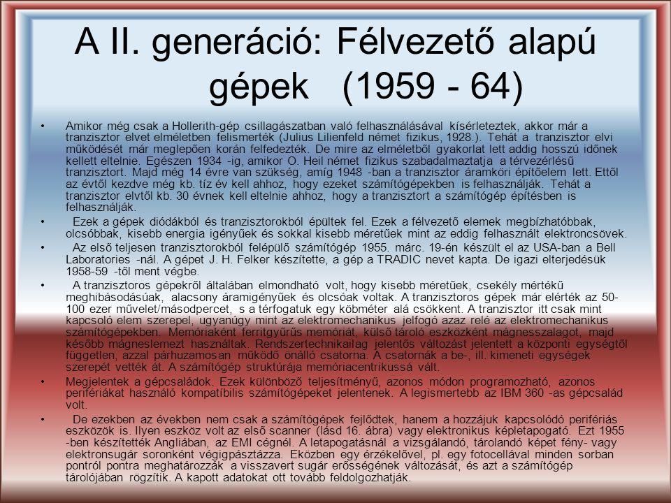 A II. generáció: Félvezető alapú gépek (1959 - 64) Amikor még csak a Hollerith-gép csillagászatban való felhasználásával kísérleteztek, akkor már a tr
