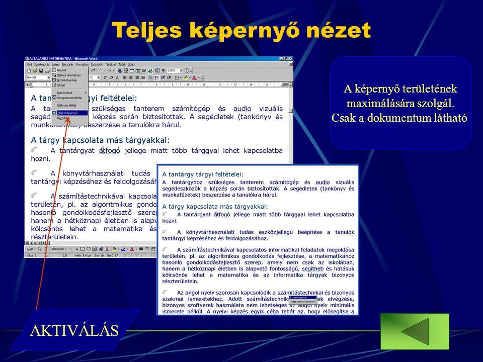Teljes képernyő nézet A képernyő területének maximálására szolgál. Csak a dokumentum látható. AKTIVÁLÁS