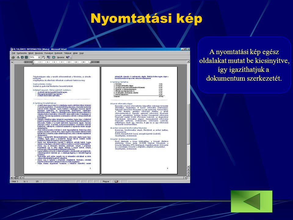 A nyomtatási kép egész oldalakat mutat be kicsinyítve, így igazíthatjuk a dokumentum szerkezetét. Nyomtatási kép