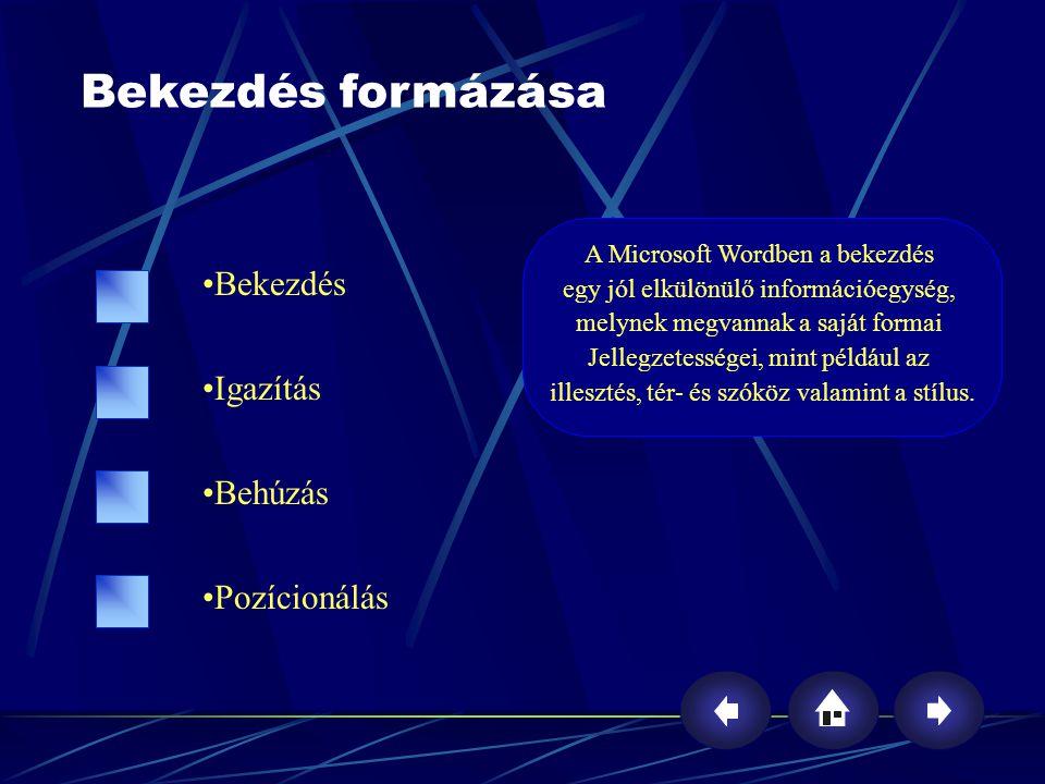 Bekezdés formázása Bekezdés Igazítás Behúzás Pozícionálás A Microsoft Wordben a bekezdés egy jól elkülönülő információegység, melynek megvannak a sajá