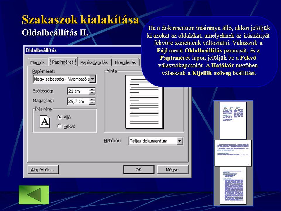 Szakaszok kialakítása Oldalbeállítás II. Ha a dokumentum írásiránya álló, akkor jelöljük ki azokat az oldalakat, amelyeknek az írásirányát fekvőre sze