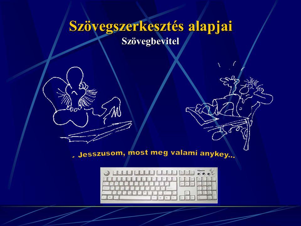 Kurzormozgatás, navigáció a dokumentumban A billentyűzet használatával betűket és számjegyeket tudunk a számítógépbe begépelni.