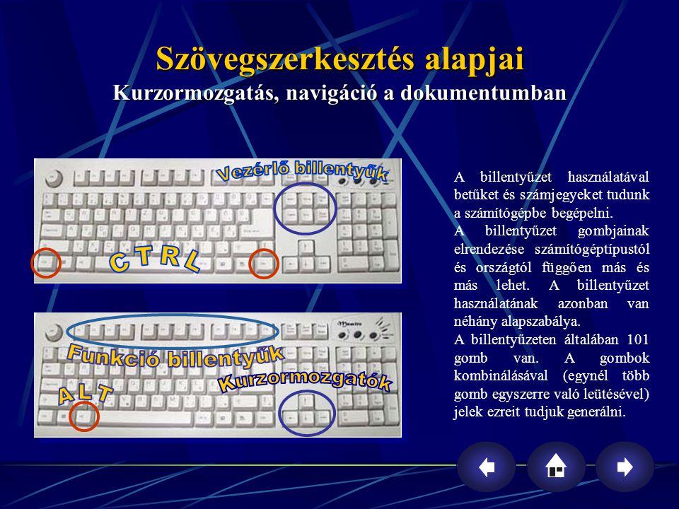 Kurzormozgatás, navigáció a dokumentumban A billentyűzet használatával betűket és számjegyeket tudunk a számítógépbe begépelni. A billentyűzet gombjai