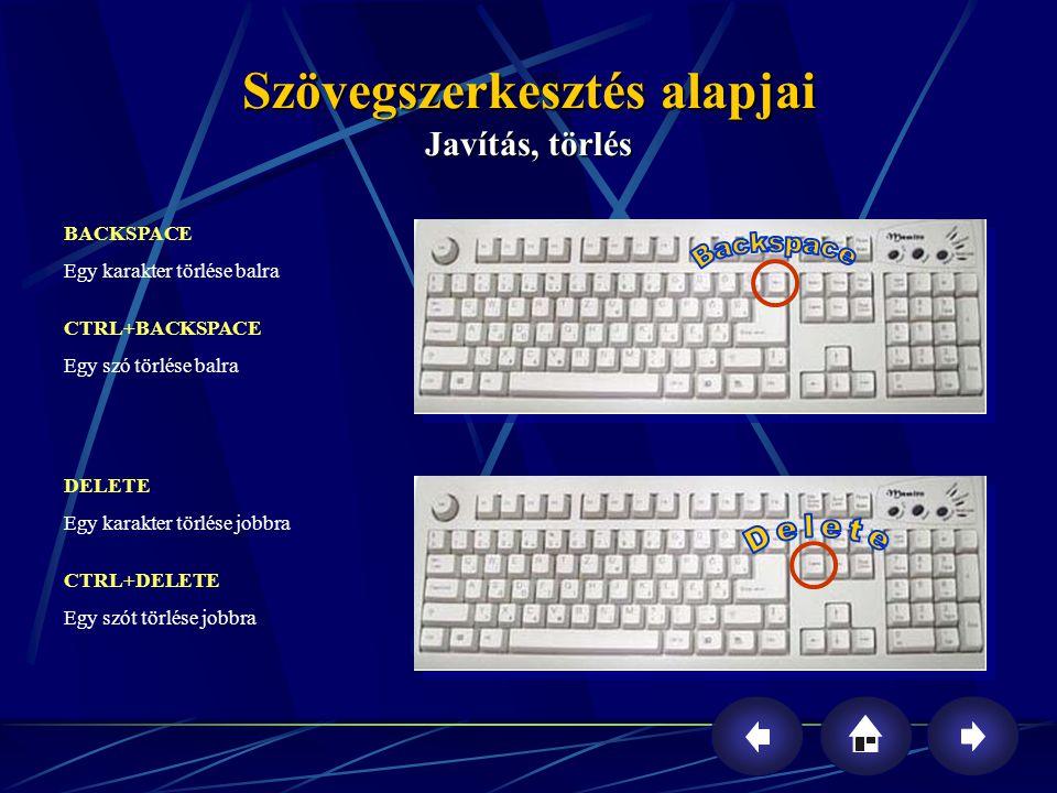 Szövegszerkesztés alapjai Javítás, törlés DELETE Egy karakter törlése jobbra CTRL+DELETE Egy szót törlése jobbra BACKSPACE Egy karakter törlése balra