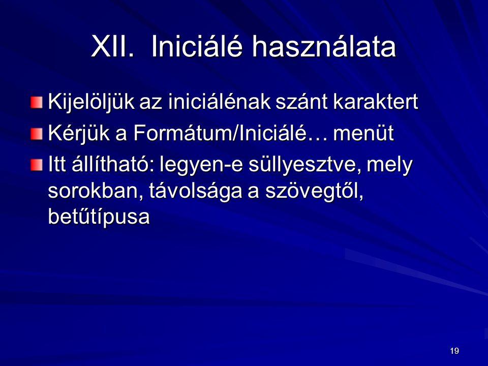 19 XII.Iniciálé használata Kijelöljük az iniciálénak szánt karaktert Kérjük a Formátum/Iniciálé… menüt Itt állítható: legyen-e süllyesztve, mely sorok