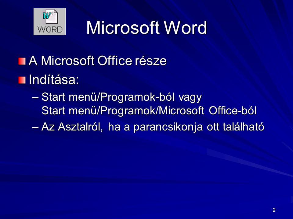 2 Microsoft Word A Microsoft Office része Indítása: –Start menü/Programok-ból vagy Start menü/Programok/Microsoft Office-ból –Az Asztalról, ha a paran